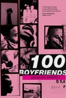It's a pink background consisting of a photo collage of black/white photos of people, a fist, a covered face, etc. The title 100 boyfriends is written across with author Brontez Purnell written underneath.