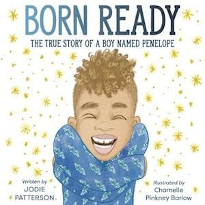 """Beautiful star-filled background. Happy kid on the front, wearing a blue shirt, having their hands on their back and laughing. The title """"Born Ready the true story of a boy named Penelope"""" is written in the top, and author name Jodie Patterson is written in the bottom"""