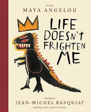 """Cream background. Illustration looking like it was drawn by a child of a dinosaur looking dangerous. It has a crown on. The title """"Life doesn't frighten me"""" and author name Maya Angelou is written in top."""