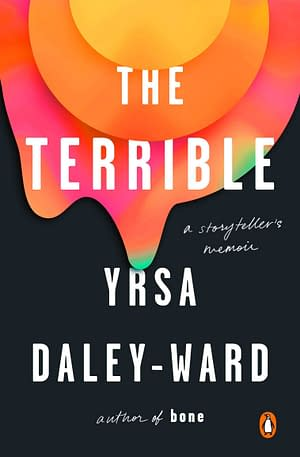 Black background with a yellow/orange/pink colow-blob dripping down from the top. Across the title The Terrible: a storyteller's memoir and Yrsa Daley-Ward is written