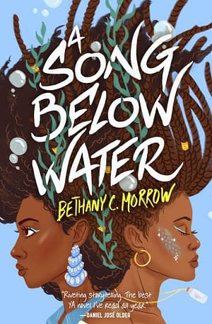 """Blue background. Drawing of two women with their backs turned to each other, their hair intertwined - they look as if submerged underwater, to hair is above them. The title """"a Song Below Water"""" is written over the hair with author name """"Bethany C. Marrow"""" written in yellow underneath."""