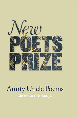 Beige background. New Poets Prize written across in big bold letters. In the bottom the title Aunty Uncle Poems is written and author name Gboyega Odubanjo.