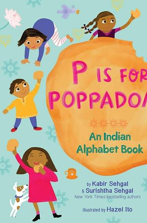"""Turquoise background. In the middle a Poppadom with the title """"P is for poppadoms"""" written in pink on top. The author name Kabir Sehgal is written underneath. Surrounding the poppadom are seven kids dancing, laughing and eating poppadoms."""